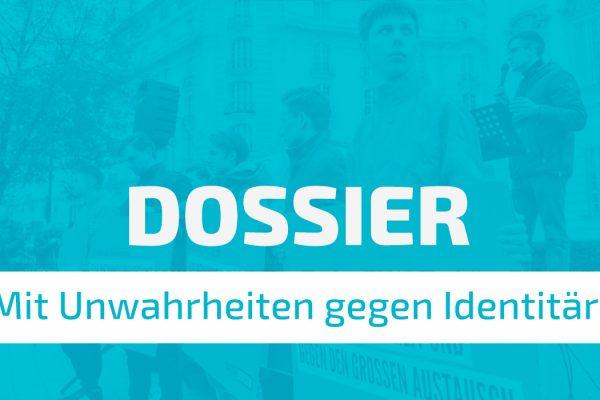 Dossier: Mit Unwahrheiten gegen Identitäre